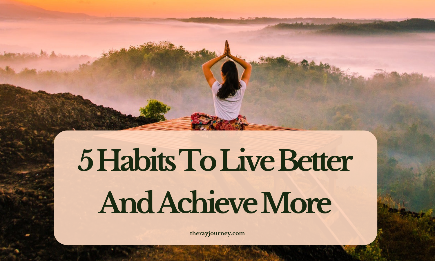 5 Habits To Live Better And Achieve More