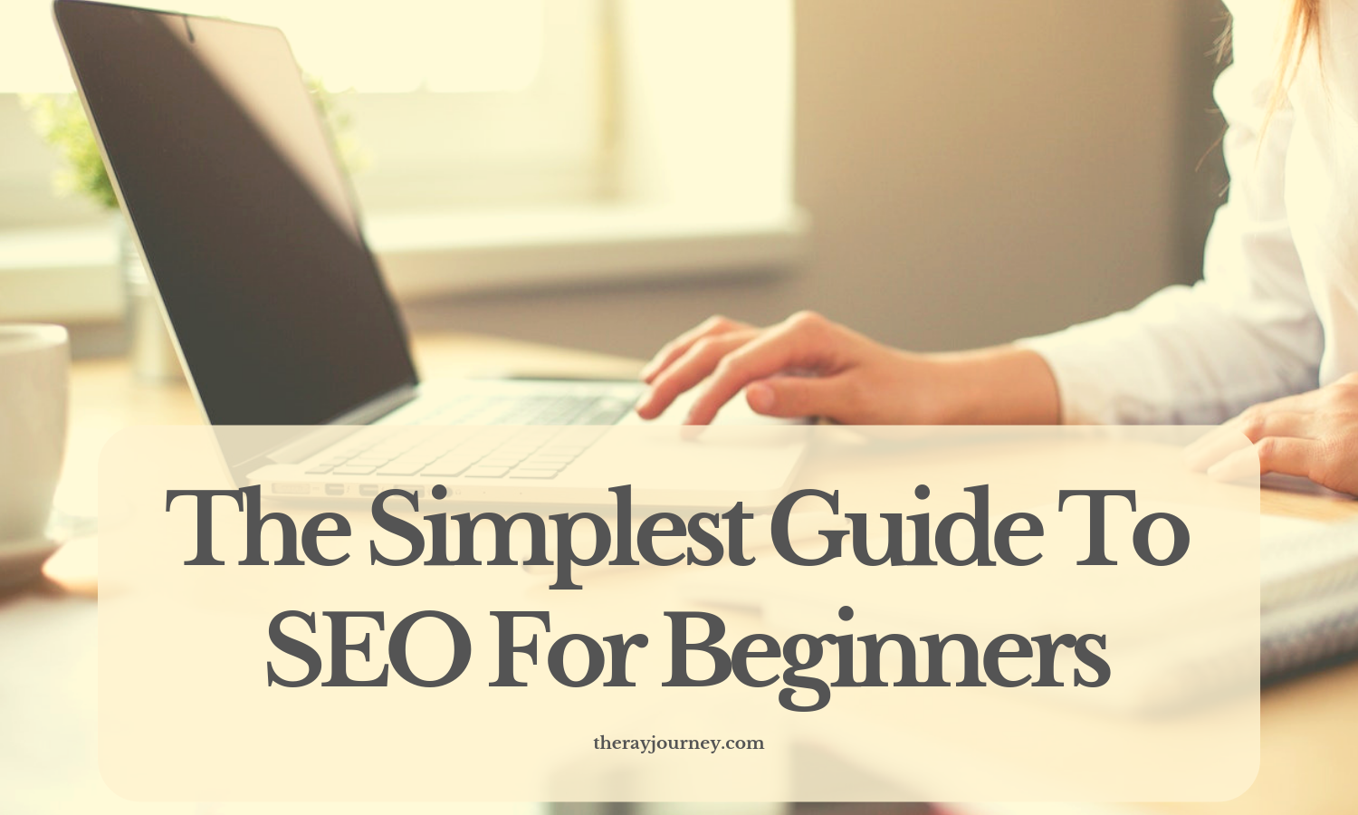 The Simplest Guide To SEO For Beginners