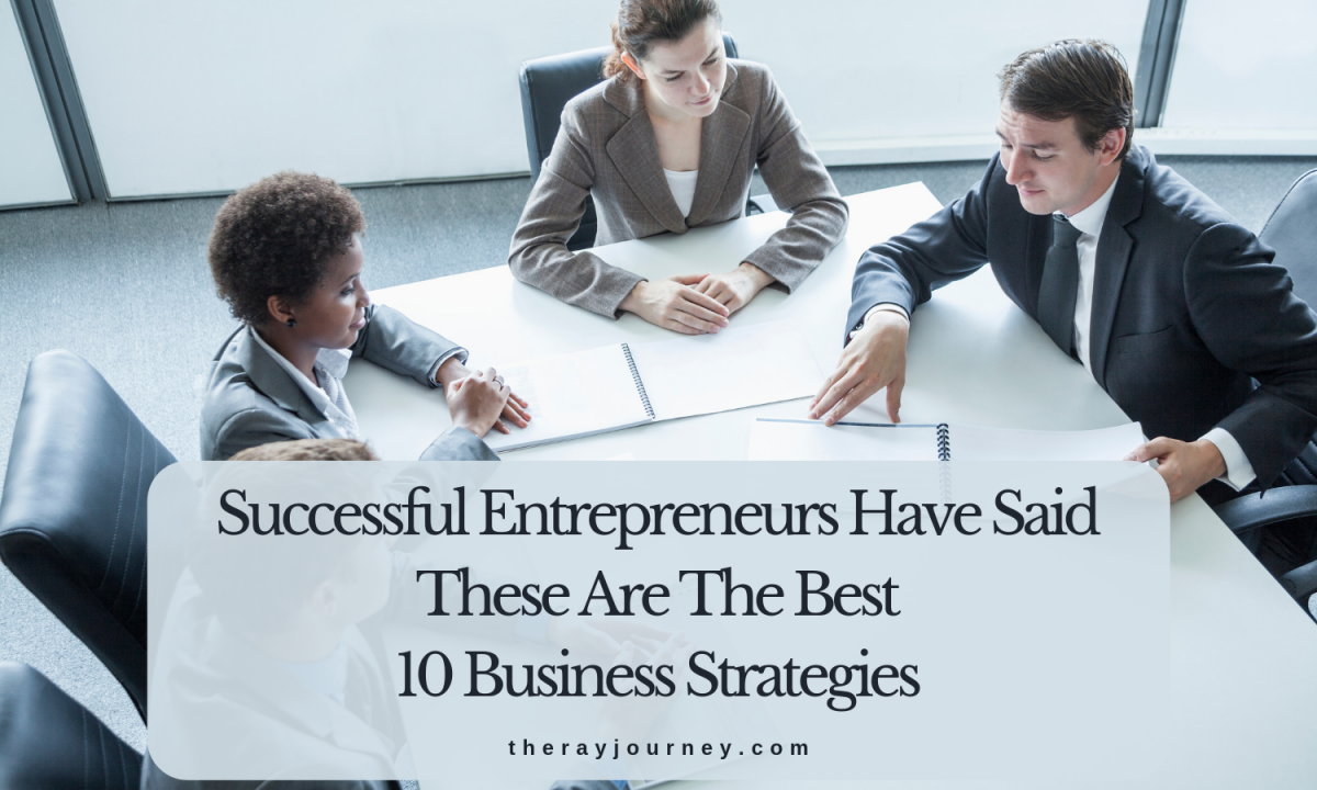 Successful Entrepreneurs Have Said: These Are The Best 10 Business Strategies