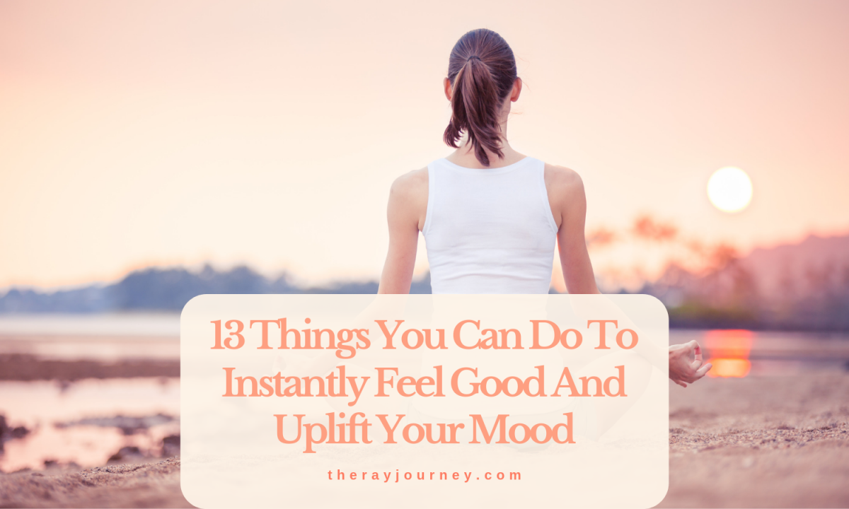 a ray of happiness: 13 things you can do to instantly feel good and uplift your mood