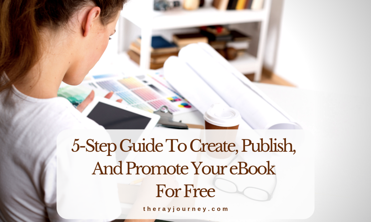 For Writers And Bloggers: A 5-Step Guide To Create, Publish, And Promote Your eBook FOR FREE