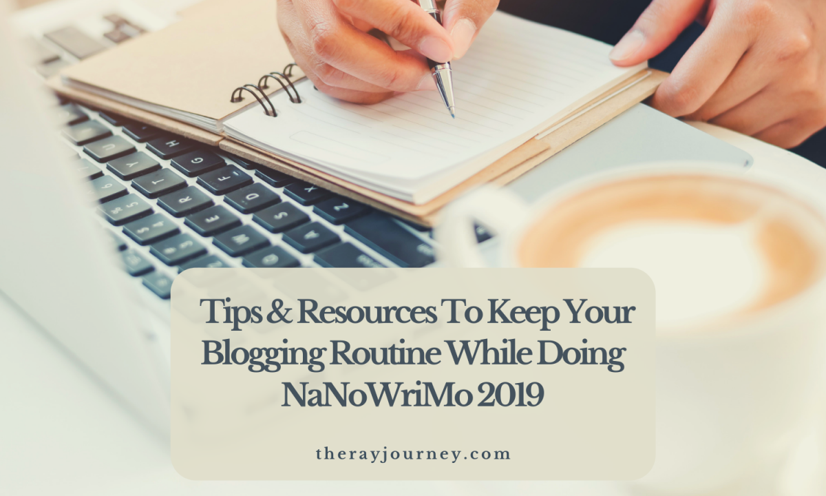 Tips & Resources To Help You Keep Your Blogging Routine While Doing NaNoWriMo 2019