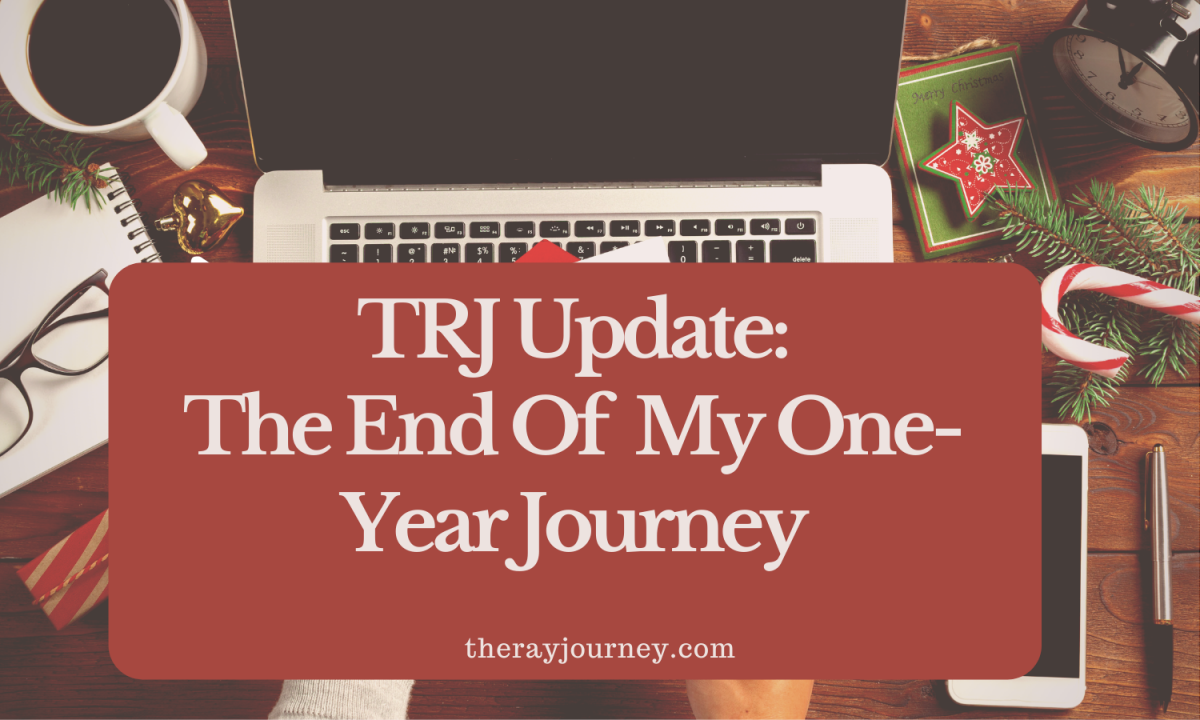 TRJ Update: The End Of My One-Year Journey
