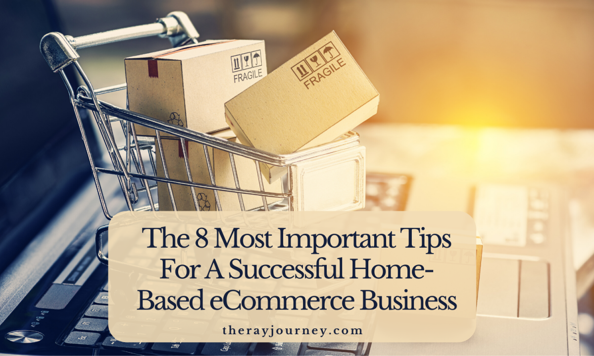 The 8 Most Important Tips For A Successful Home-Based eCommerce Business