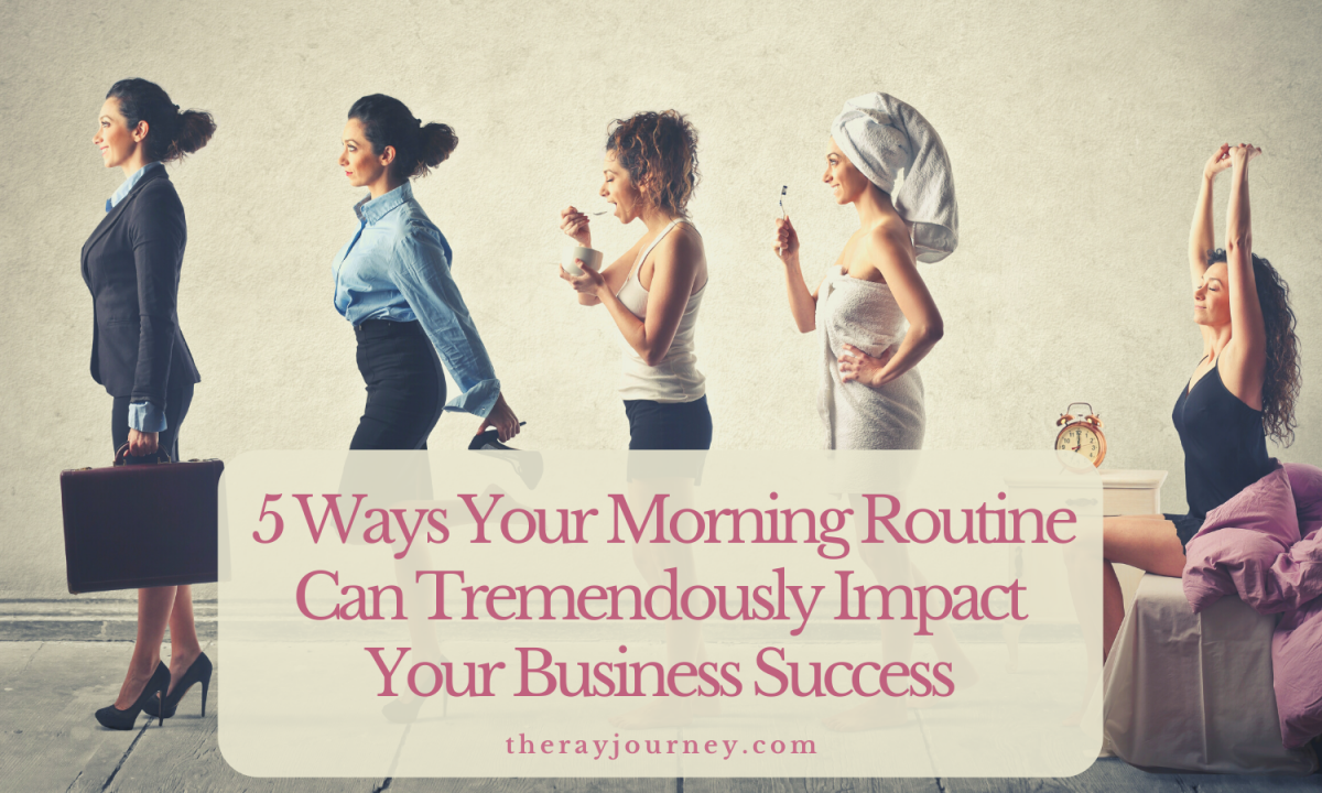 The 5 Ways Your Morning Routine Can Tremendously Impact Your Business Success