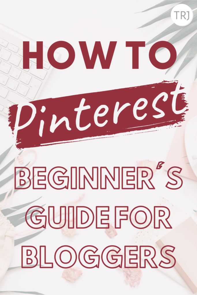 How To Pinterest: A Beginner's Guide For Bloggers