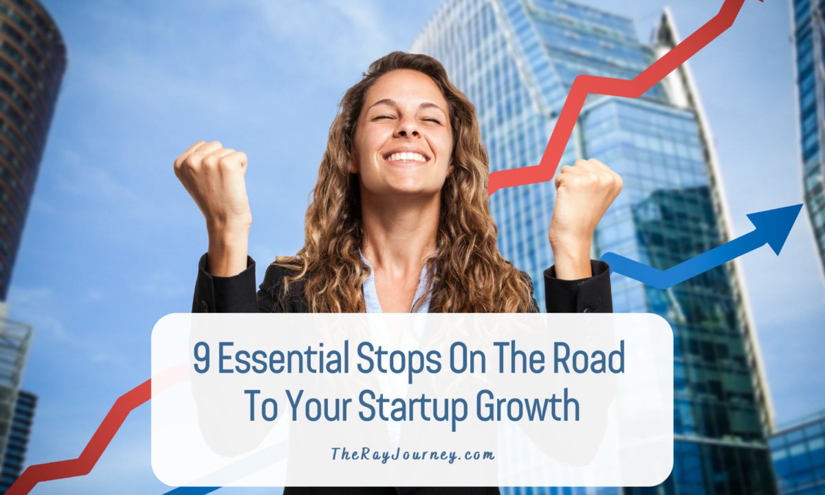 9 Essential Stops On The Road To Your Startup Growth