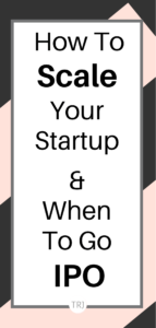 An Entrepreneur's Complete Guide To Scaling A Startup And Going IPO
